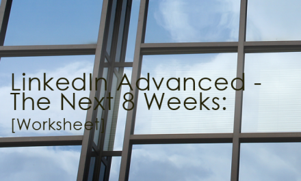 LinkedIn Advanced - The Next 8 Weeks [Worksheet]